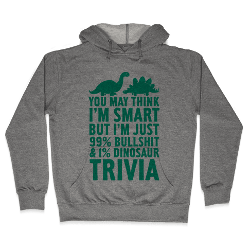 99% Bullshit and 1% Dinosaur Trivia Hooded Sweatshirt