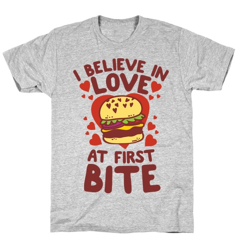 I Believe in Love at First Bite T-Shirt