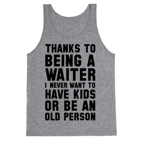 Thanks to Being a Waiter Tank Top