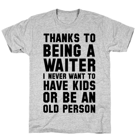 Thanks to Being a Waiter T-Shirt