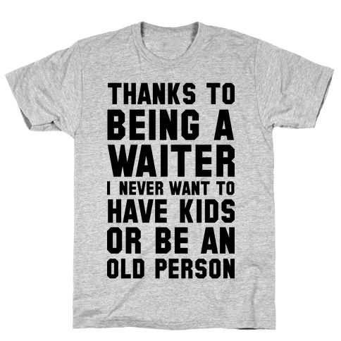 Thanks to Being a Waiter Mens T-Shirt