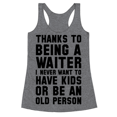Thanks to Being a Waiter Racerback Tank Top