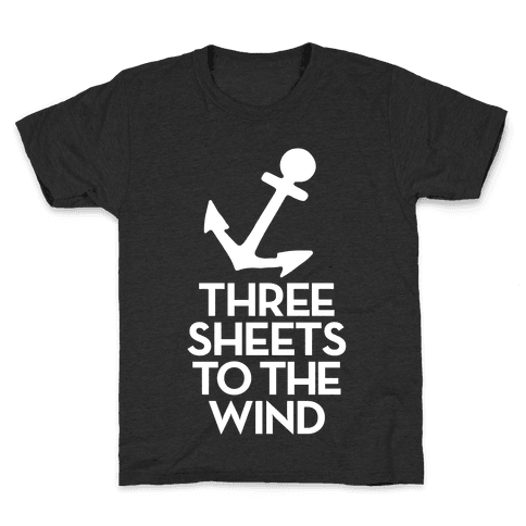 Three Sheets To The Wind Kids T-Shirt