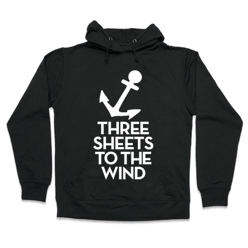 Three Sheets To The Wind Hooded Sweatshirt