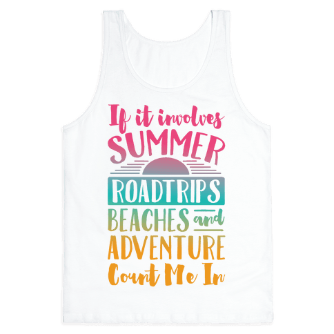 If It Involves Summer Roadtrips Beaches And Adventure Count Me In Tank Top
