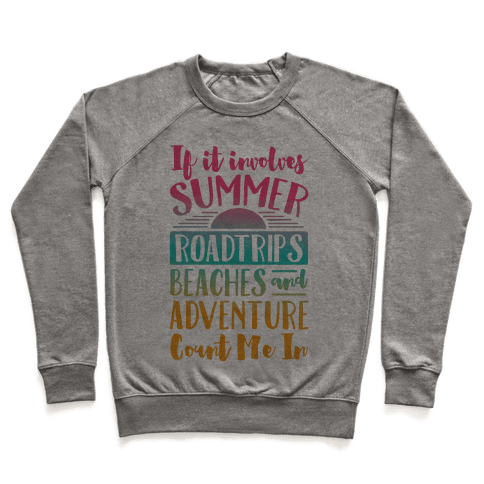 If It Involves Summer Roadtrips Beaches And Adventure Count Me In Pullover