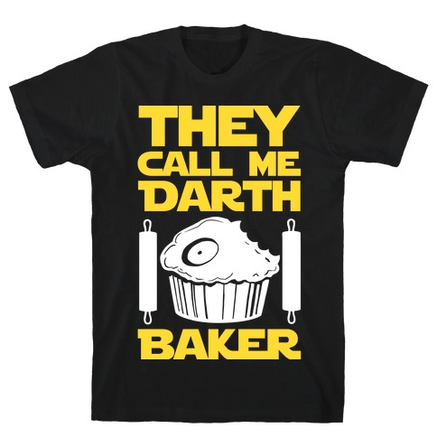 They Call Me Darth Baker T-Shirt