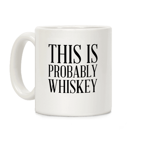 This Is Probably Whiskey Coffee Mug
