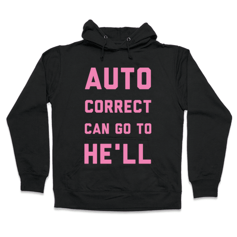 Auto Correct Can Go to He'll Hooded Sweatshirt