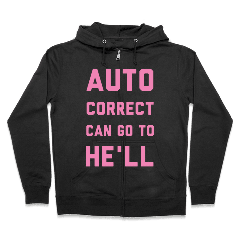 Auto Correct Can Go to He'll Zip Hoodie