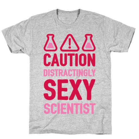Caution Distractingly Sexy Scientist T-Shirt