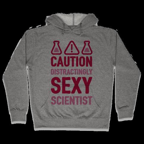 Caution Distractingly Sexy Scientist Hooded Sweatshirt