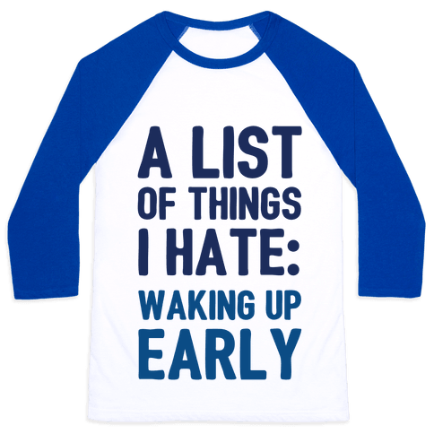 A List Of Things I Hate: Waking Up Early Baseball Tee