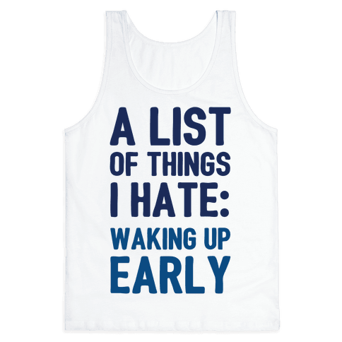 A List Of Things I Hate: Waking Up Early Tank Top