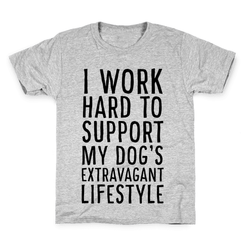 I Work Hard to Support My Dog's Extravagant Lifestyle Kids T-Shirt