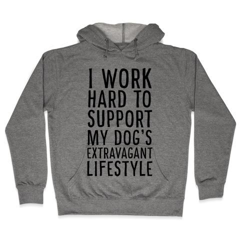 I Work Hard to Support My Dog's Extravagant Lifestyle Hooded Sweatshirt