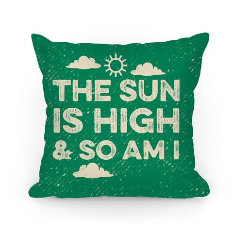 The Sun Is High and So Am I Pillow