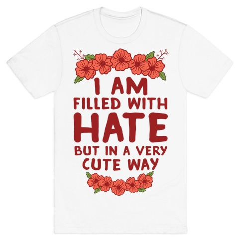 I Am Filled With Hate T-Shirt