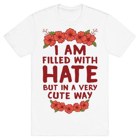 I Am Filled With Hate Mens T-Shirt