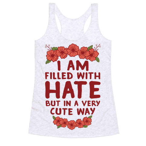 I Am Filled With Hate Racerback Tank Top