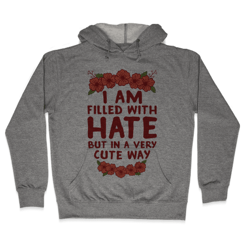 I Am Filled With Hate Hooded Sweatshirt