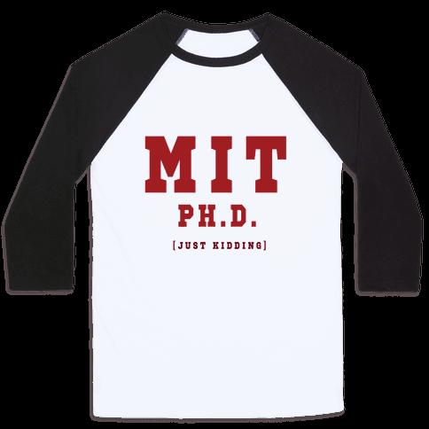 MIT Ph. D. (Just Kidding) Baseball Tee