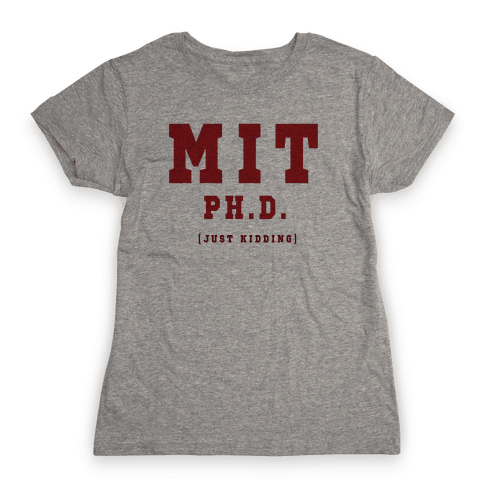MIT Ph. D. (Just Kidding) Womens T-Shirt