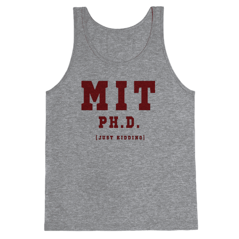 MIT Ph. D. (Just Kidding) Tank Top