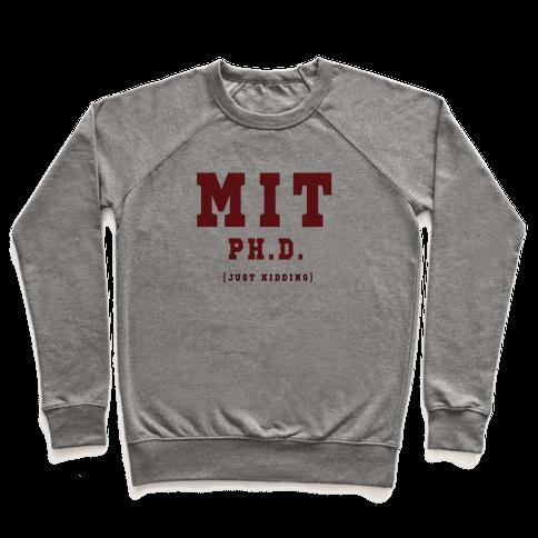 MIT Ph. D. (Just Kidding) Pullover