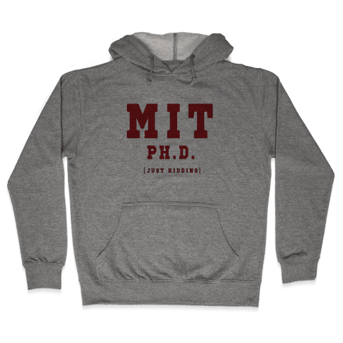 MIT Ph. D. (Just Kidding) Hooded Sweatshirt