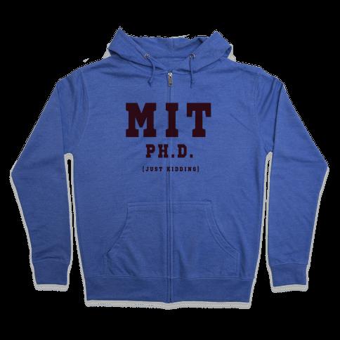 MIT Ph. D. (Just Kidding) Zip Hoodie