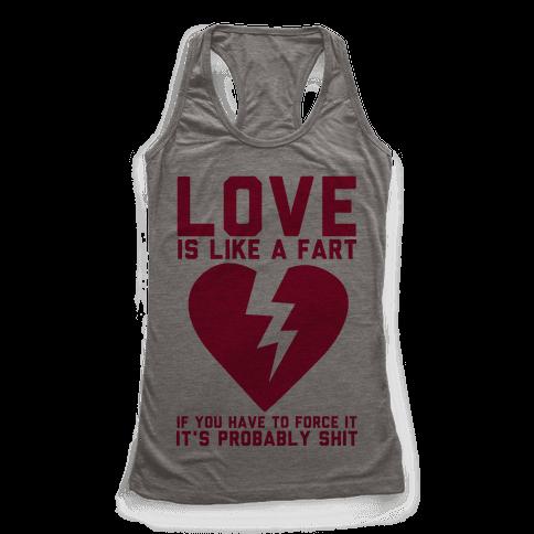 Love is Like a Fart Racerback Tank Top