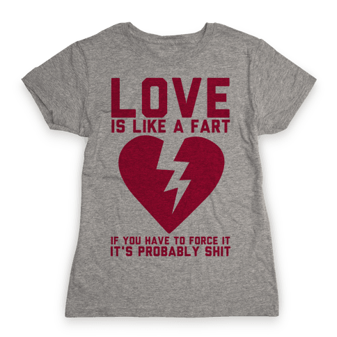Love is Like a Fart Womens T-Shirt