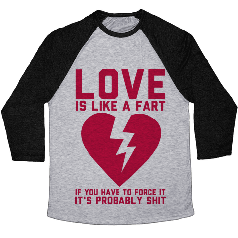 Love is Like a Fart Baseball Tee
