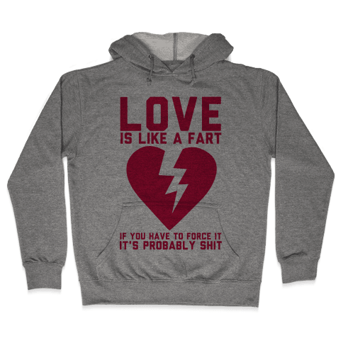 Love is Like a Fart Hooded Sweatshirt