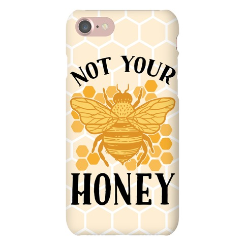 Not Your Honey Phone Case