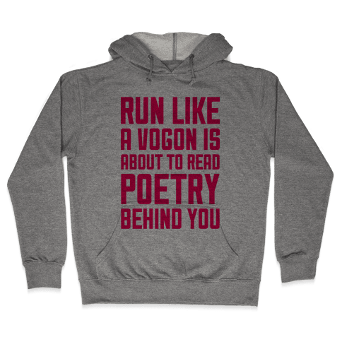Run Like A Vogon Is About To Read Poetry Behind You Hooded Sweatshirt