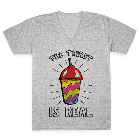 The Thirst Is Real V-Neck Tee Shirt