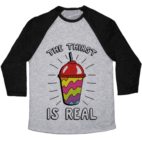 The Thirst Is Real Baseball Tee