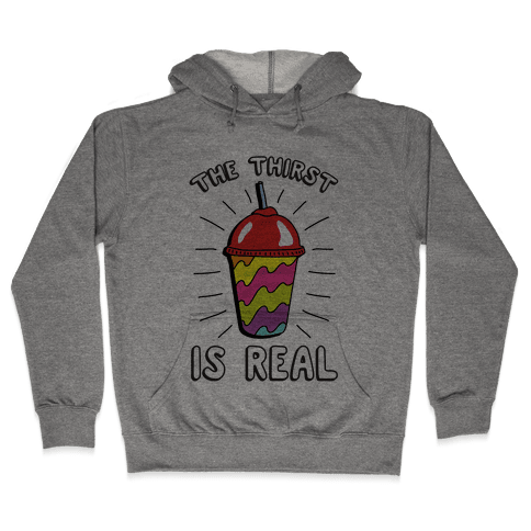The Thirst Is Real Hooded Sweatshirt