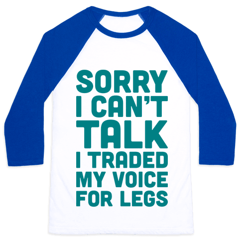 Sorry I Can't Talk I Traded My Voice For Legs Baseball Tee