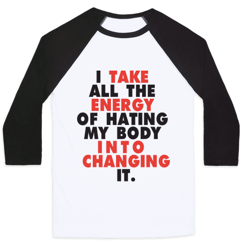 I Take All The Energy Of Hating My Body Into Changing It (Tank) Baseball Tee