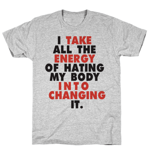 I Take All The Energy Of Hating My Body Into Changing It (Tank) Mens T-Shirt