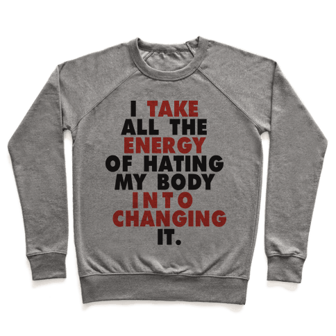 I Take All The Energy Of Hating My Body Into Changing It (Tank) Pullover