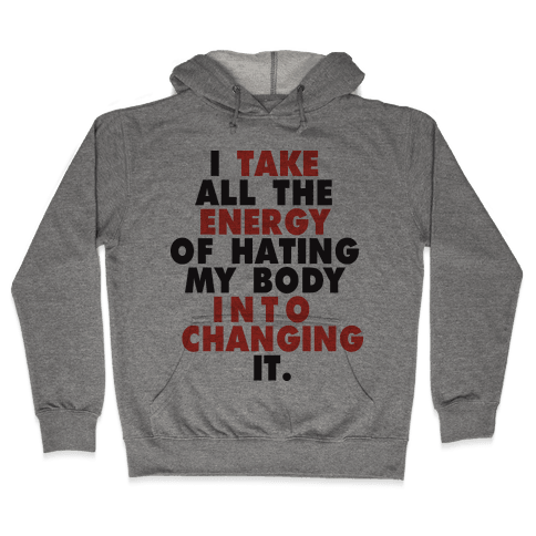 I Take All The Energy Of Hating My Body Into Changing It (Tank) Hooded Sweatshirt