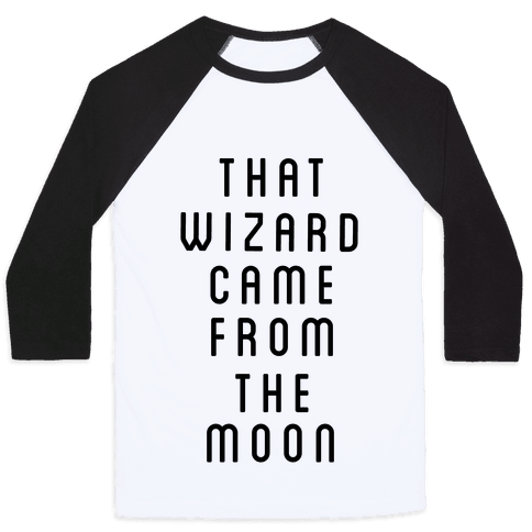 That Wizard Came From The Moon Baseball Tee