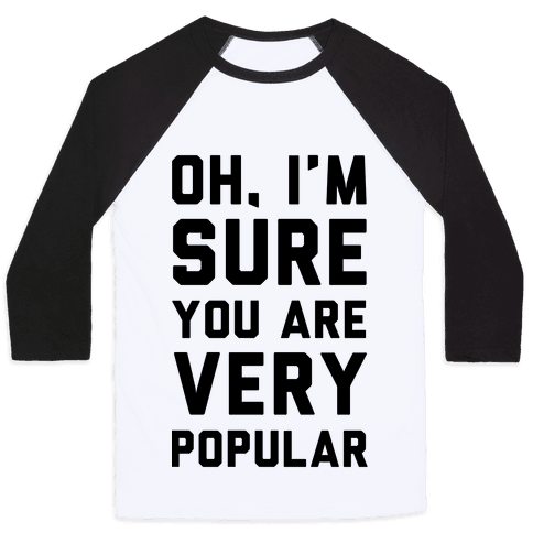 Oh I'm Sure You Are Very Popular Baseball Tee