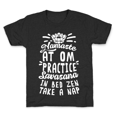 Namaste At Om Practice Savasana In Bed Zen Take A Nap Kids T-Shirt