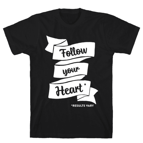 Follow Your Heart * Mens T-Shirt