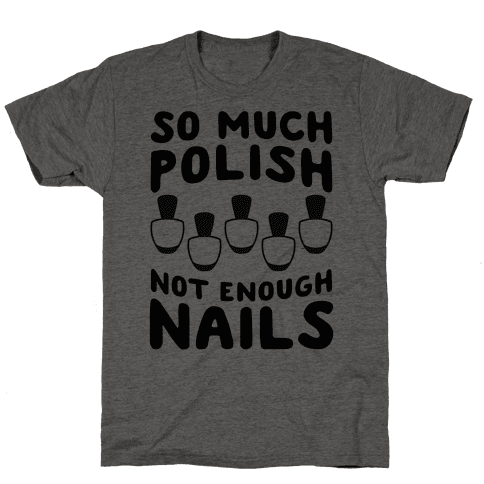 So Much Polish, Not Enough Nails Mens T-Shirt